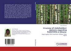 Bookcover of A survey of stakeholders' opinons regarding FLEGT/VPA in Ghana.