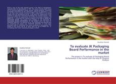 Bookcover of To evaluate JK Packaging Board Performance in the market