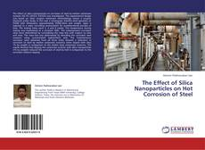 Bookcover of The Effect of Silica Nanoparticles on Hot Corrosion of Steel