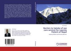 Bookcover of Barriers to Uptake of eye care services for Leprosy Patient of Nepal