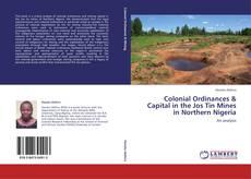 Обложка Colonial Ordinances & Capital in the Jos Tin Mines in Northern Nigeria