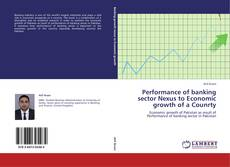 Bookcover of Performance of banking sector Nexus to Economic growth of a Counrty
