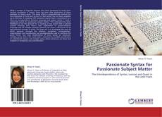 Bookcover of Passionate Syntax for Passionate Subject Matter