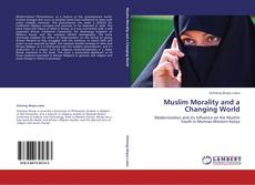 Bookcover of Muslim Morality and a Changing World