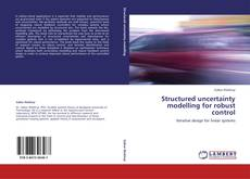 Bookcover of Structured uncertainty modelling for robust control