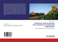 Bookcover of Sunflower seed oil quality and resistance to oxalic acid degradation
