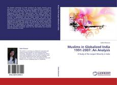 Bookcover of Muslims in Globalized India 1991-2007: An Analysis