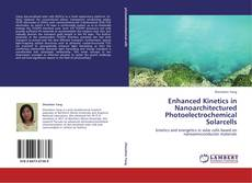 Bookcover of Enhanced Kinetics in Nanoarchitectured Photoelectrochemical Solarcells
