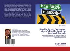 Bookcover of New Media and Democracy: Nigeria's President and the Facebook Example