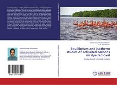Buchcover von Equilibrium and isotherm studies of activated carbons on dye removal