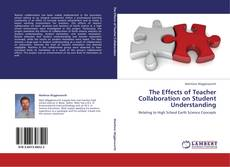 Bookcover of The Effects of Teacher Collaboration on Student Understanding