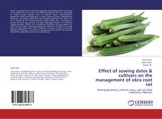 Bookcover of Effect of sowing dates & cultivars on the management of okra root rot