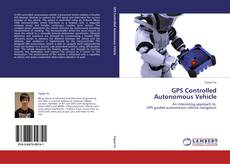 Copertina di GPS Controlled Autonomous Vehicle
