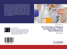 Bookcover of The Principle of Medical Confidentiality and its Moral Dilemmas