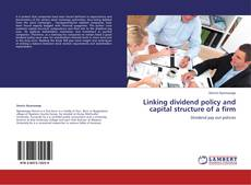Linking dividend policy and capital structure of a firm的封面