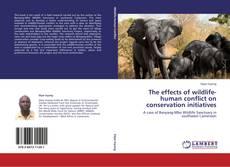 Borítókép a  The effects of wildlife-human conflict on conservation initiatives - hoz
