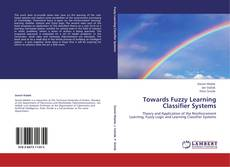 Bookcover of Towards Fuzzy Learning Classifier Systems