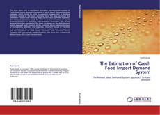 Bookcover of The Estimation of Czech Food Import Demand System