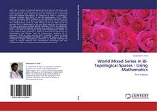 Bookcover of World Mixed Series in Bi-Topological Spaces : Using Mathematics