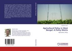 Capa do livro de Agricultural Policy in West Bengal: A Policy Matrix