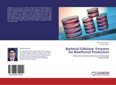 Bookcover of Bacterial Cellulase: Enzymes for Bioethanol Production