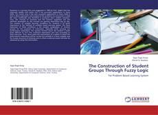 The Construction of Student Groups Through Fuzzy Logic kitap kapağı