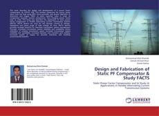Portada del libro de Design and Fabrication of Static PF Compensator & Study FACTS