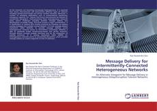 Bookcover of Message Delivery for Intermittently-Connected Heterogeneous Networks