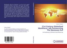 Bookcover of 21st Century Globalized Workforce: Job Outsourcing The Necessary Evil