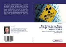 The United States, Texas, and High-Level Radioactive Waste Disposal的封面