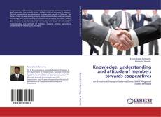 Bookcover of Knowledge, understanding and attitude of members towards cooperatives