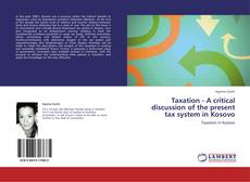 Taxation - A critical discussion of the present tax system in Kosovo的封面