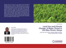 Couverture de Land Use and Climate Change: A Major Threat in the Mau Forest, Kenya