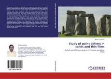 Study of point defects in solids and thin films的封面