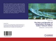 Bookcover of The Role and Benefits of Adaptation Strategy in Indian Telecom Sector