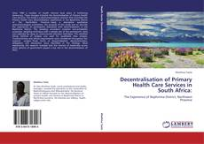 Bookcover of Decentralisation of Primary Health Care Services in South Africa: