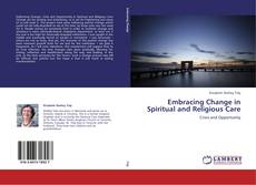 Bookcover of Embracing Change in Spiritual and Religious Care