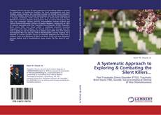 Bookcover of A Systematic Approach to Exploring & Combating the Silent Killers...