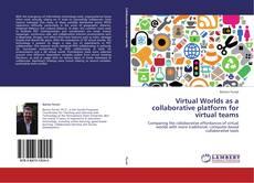 Virtual Worlds as a collaborative platform for virtual teams kitap kapağı