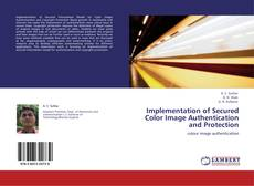 Implementation of Secured Color Image Authentication and Protection kitap kapağı