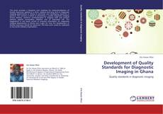 Bookcover of Development of Quality Standards for Diagnostic Imaging in Ghana