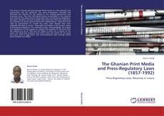 Copertina di The Ghanian Print Media and Press-Regulatory Laws (1857-1992)