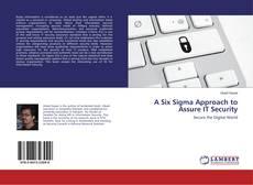 Couverture de A Six Sigma Approach to Assure IT Security