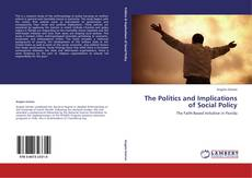Bookcover of The Politics and Implications of Social Policy