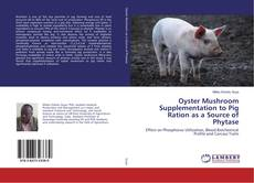 Bookcover of Oyster Mushroom Supplementation to Pig Ration as a Source of Phytase