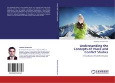 Bookcover of Understanding the Concepts of Peace and Conflict Studies