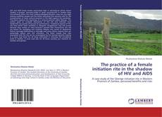 Bookcover of The practice of a female initiation rite in the shadow of HIV and AIDS