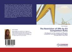 Bookcover of The Restriction of IPRs by EU Competition Rules