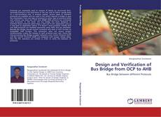 Bookcover of Design and Verification of Bus Bridge from OCP to AHB