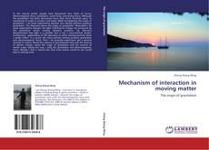 Bookcover of Mechanism of interaction in moving matter